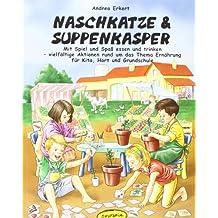 Naschkatze & Suppenkasper: Mit Spiel und Spaß essen und trinken - vielfältige Aktionen rund um das Thema Ernährung in Kita, Hort und Grundschule
