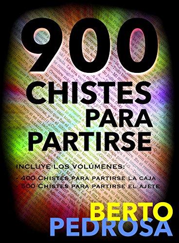 900 Chistes para partirse: Una hilarante selección de chistes que querrás compartir por las redes sociales por Berto Pedrosa