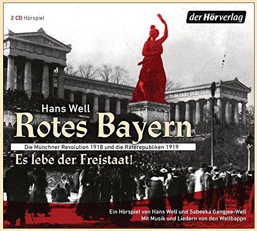 Rotes Bayern - Es lebe der Freistaat: Die Münchner Revolution 1918 und die Räterepubliken 1919. Ein Hörspiel von Hans Well und Sabeeka Gangjee-Well. Mit Musik und Liedern von den Wellbappn