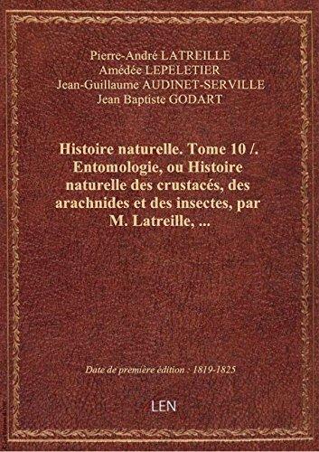 Histoire naturelle. Tome 10 / . Entomologie, ou Histoire naturelle des crustacés, des arachnides et