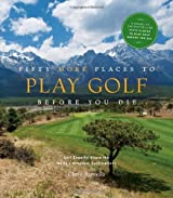 Fifty More Places to Play Golf Before You Die: Golf Experts Share the World's Greatest Destinations (Fifty Places Series) by Chris Santella (8-Sep-2009) Hardcover
