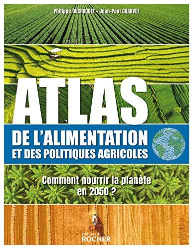 Atlas de l'alimentation et des politiques agricoles: Comment nourrir la planète en 2050 par Jean-Paul Charvet