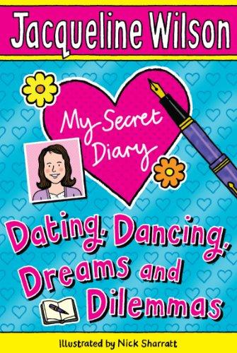 My secret diary : dating, dancing, dreams and dilemmas