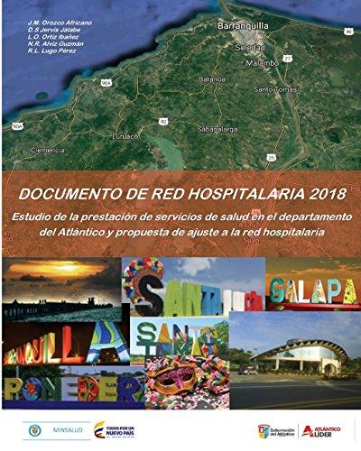 Documento de Red Hospitalaria 2018: Estudio de la prestacion de servicios de salud en el departamento del Atlantico y propuesta de ajuste a la red hospitalaria por Dr Julio Mario Orozco Africano MSc