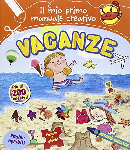 Vacanze. Il mio primo manuale creativo. Con adesivi. Ediz. illustrata