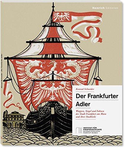 Der Frankfurter Adler: Wappen, Siegel und Fahnen der Stadt Frankfurt am Main und ihrer Stadtteile -