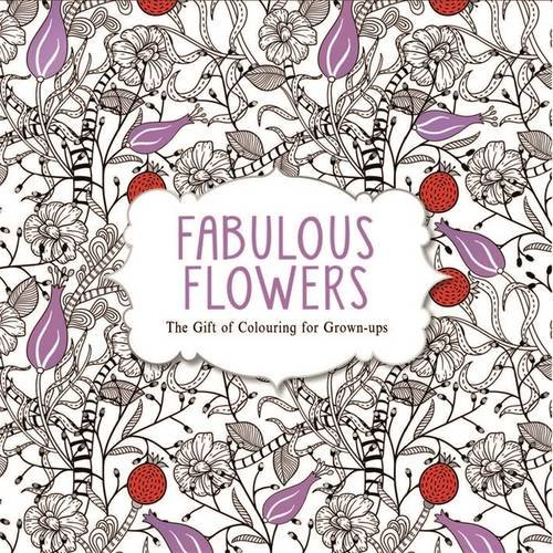 Fabulous Flowers: The Gift of Colouring for Grown-ups (Creative Colouring/Grown Ups) por Various Authors