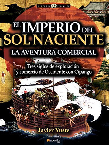 El Imperio del Sol Naciente (Historia Incógnita) por Javier Yuste