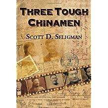 Three Tough Chinamen by Scott D. Seligman (2012-09-01)