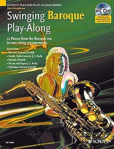 Swinging Baroque Play-Along: 12 Stücke aus dem Barock in einfachen Swing-Arrangements. Alt-Saxophon. Ausgabe mit CD.: 12 Pieces from the Baroque Era ... (Schott Master Play-Along Series)