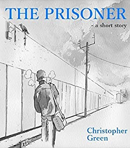 The Prisoner: - a short story by [Green, Christopher]