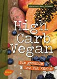 High Carb Vegan: Die gesunde Low Fat Küche