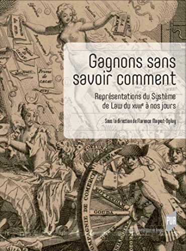 Gagnons sans savoir comment : Représentations du Système de Law du XVIIIe siècle à nos jours - System Nos