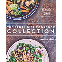 Renal Diet Cookbook Collection: The Best Renal Diet Recipes From The Complete Renal Diet Cookbook & Renal Slow  Cooker Cookbook (English Edition)