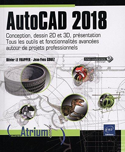 AutoCAD 2018 - Conception, dessin 2D et 3D, présentation - Tous les outils et fonctionnalités avancées autour de projets professionnels