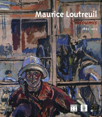 Maurice Loutreuil : L'insoumis 1885-1925