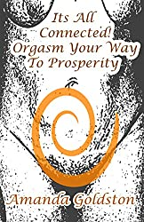 It's All Connected! Orgasm Your Way to Prosperity!