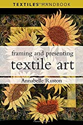 Framing and Presenting Textile Art (Textiles Handbooks)
