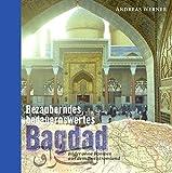 Orient-Bibliothek / Bezauberndes, bedauernswertes Bagdad: Bilder ohne Bomben aus dem Zweistromland