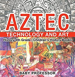 Epub Gratis Aztec Technology and Art - History 4th Grade | Children's History Books