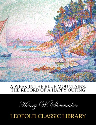 A week in the Blue Mountains: the record of a happy outing por Henry W. Shoemaker