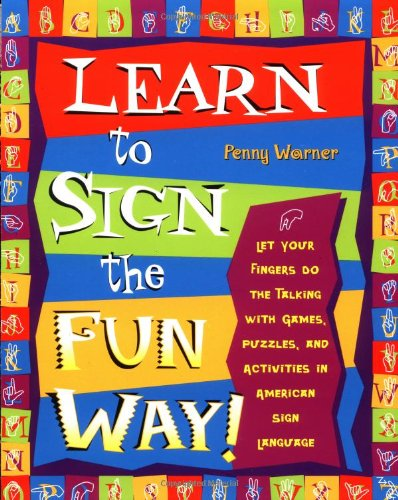 Learn to Sign the Fun Way!: Let Your Fingers Do the Talking with Games, Puzzles, and Activities in American Sign Language (American Sign Language Alphabet)