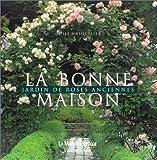 La bonne maison - Un jardin de roses anciennes