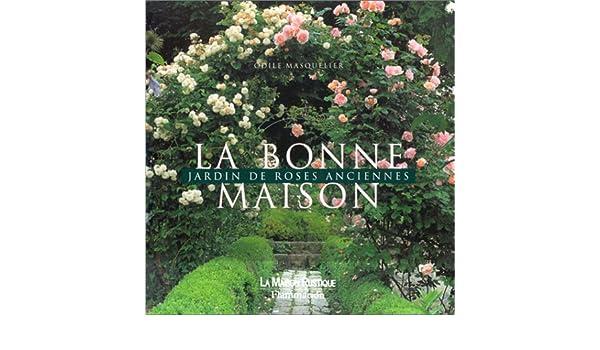La Bonne maison : Jardin de roses anciennes: Amazon.de: Odile ...