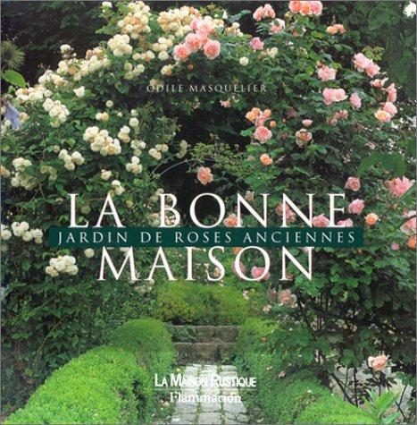 La bonne maison : Un jardin de roses anciennes par Odile Masquelier