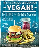 But I Could Never Go Vegan!: 125 Recipes That Prove You Can Live Without Cheese, It's...