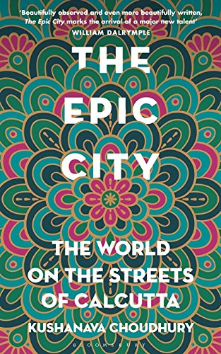 The Epic City: The World on the Streets of Calcutta por Kushanava Choudhury