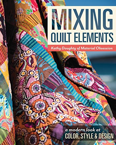 Mixing Quilt Elements: A Modern Look at Color, Style & Design (English Edition) (Pairing Kostüm)