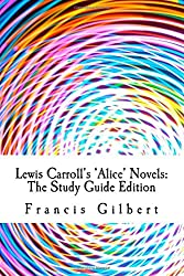 Lewis Carroll's Alice Novels: The Study Guide Edition: Complete text & integrated study guide: Volume 9 (Creative Study Guide Editions)