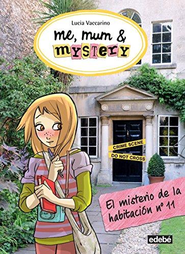Me, Mum & Mistery 4. El Misterio De La Habitacion - Numero 11 por Lucia Vaccarino