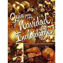 Guía para una Navidad Inolvidable: ¿Tienes sueños y deseos que buscas concretar este inicio de año? (Spanish Edition)