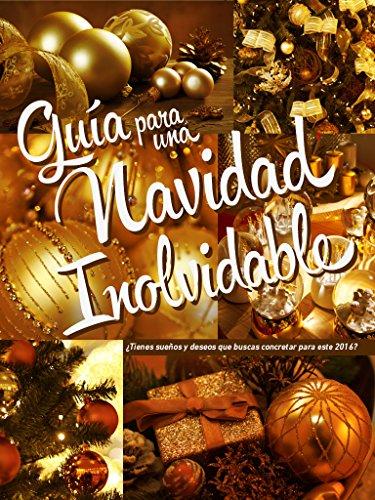 Guía para una Navidad Inolvidable: ¿Tienes sueños y deseos que buscas concretar este inicio de año? por Ileana Galimberti
