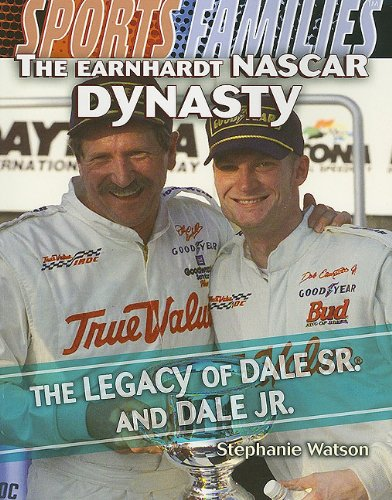 The Earnhardt Nascar Dynasty: The Legacy of Dale Sr. and Dale Jr. (Sports Families) -