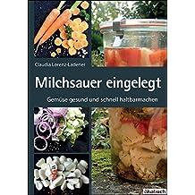 Milchsauer eingelegt: Gemüse gesund und schnell haltbarmachen