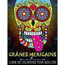 Crânes Mexicains: Livre De Coloriage Pour Adultes: Día de los Muertos