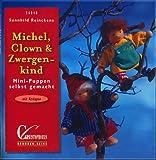 Michel, Clown & Zwergenkind - Mini-Puppen selbst gemacht (Illustrierte Auflage inkl. Vorlagebogen)...