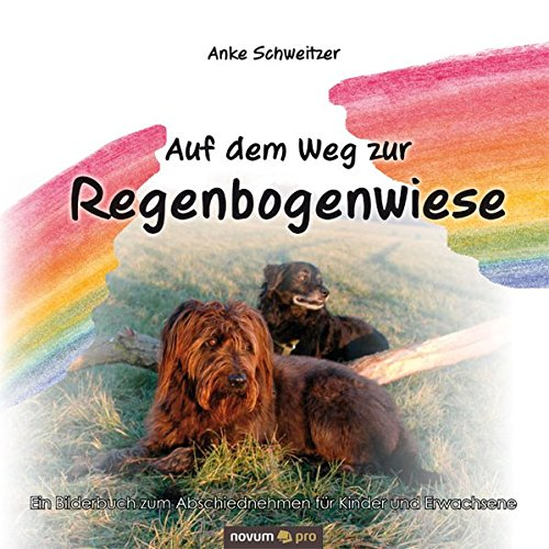 Auf Dem Weg Zur Regenbogenwiese: Ein Bilderbuch zum Abschiednehmen für Kinder und Erwachsene