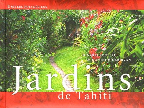 Jardins de Tahiti : Edition trilingue français-anglais-tahitien par Hinarai Rouleau, Dominique Morvan