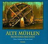 Alte Mühlen: Bilder eines Abschieds