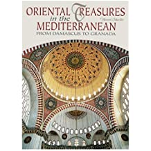 Oriental Treasures in the Mediterranean: From Damascus to Granada (Timeless Treasures)