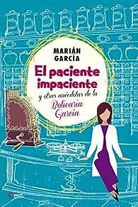El Paciente Impaciente Y Otras Anécdotas De La Boticaria García par Marián García