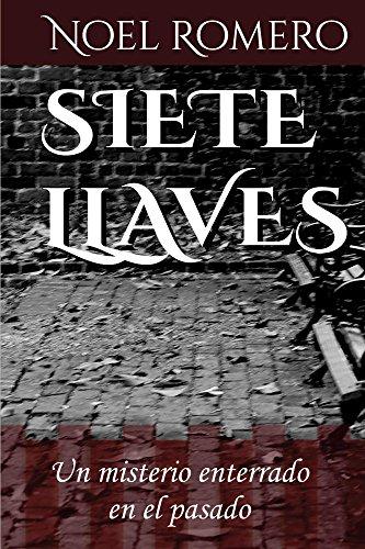 Siete Llaves: Un misterio enterrado en el pasado par Noel Romero
