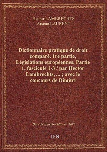 Dictionnaire pratique dedroitcomparé. 1re partie, Législations européennes. Partie 1, fascicule 1- par A Hector LAMBRECHTS