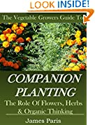 #9: Companion Planting: The Vegetable Gardeners Guide. The Role of Flowers, Herbs & Organic Thinking (Updated) (Gardening Techniques Book 5)