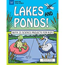 Lakes and Ponds!: With 25 Science Projects for Kids (Explore Your World) (English Edition)