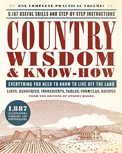 Country Wisdom & Know-How: Everything You Need to Know to Live Off the Land (English Edition)
